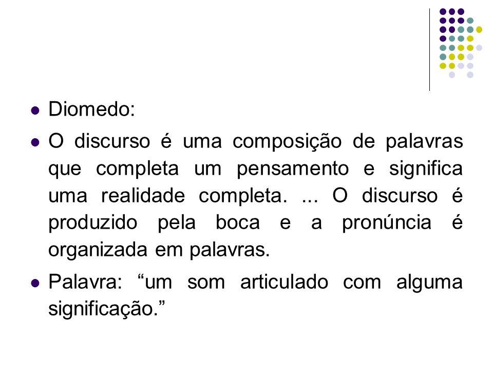 Diomedo: O discurso é uma composição de palavras que completa um pensamento e significa uma realidade completa....