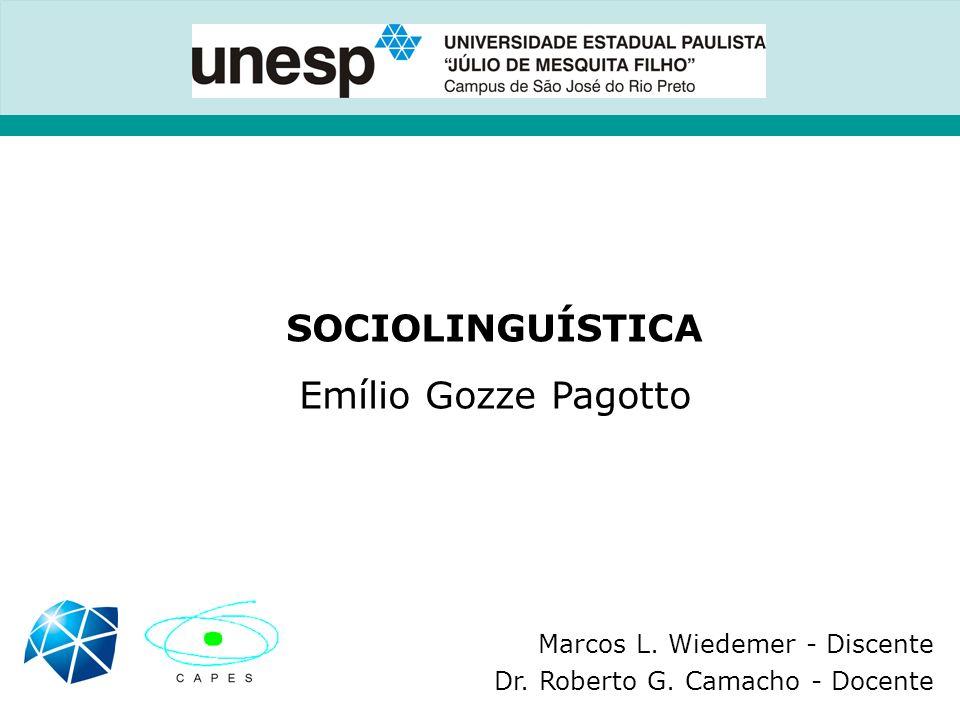 SOCIOLINGUÍSTICA Emílio Gozze Pagotto Marcos L.Wiedemer - Discente Dr.