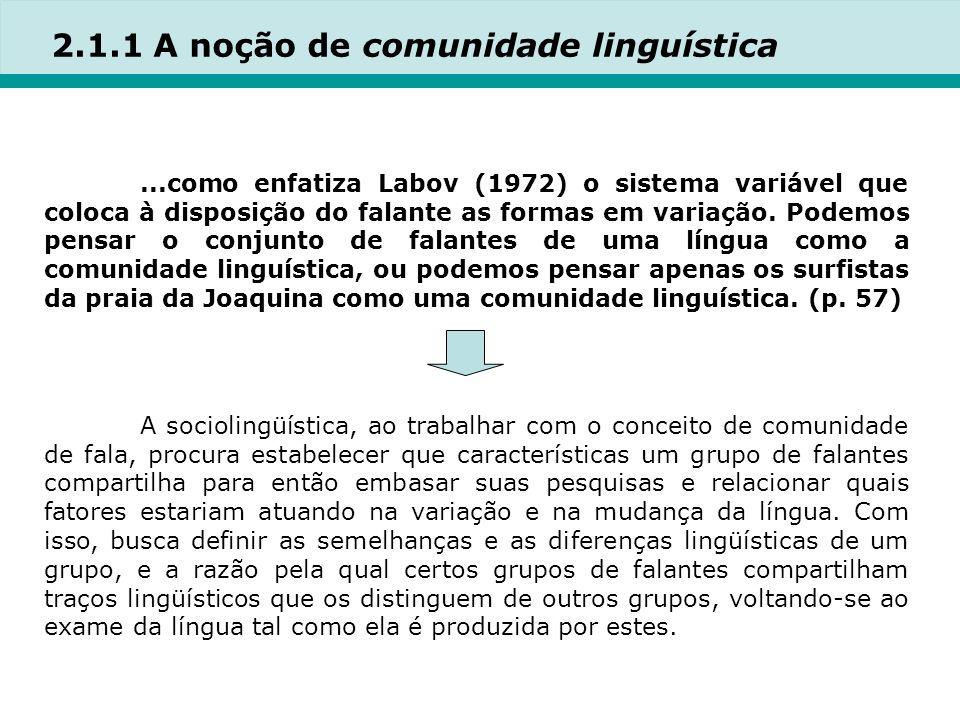 2.1.1 A noção de comunidade linguística...como enfatiza Labov (1972) o sistema variável que coloca à disposição do falante as formas em variação.