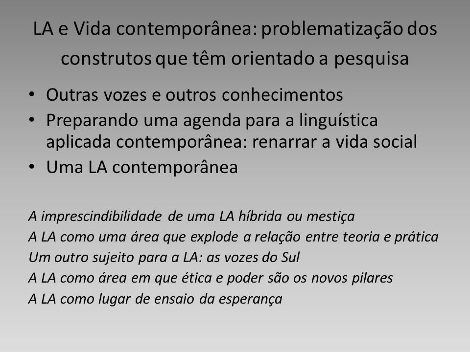 LA e Vida contemporânea: problematização dos construtos que têm orientado a pesquisa Outras vozes e outros conhecimentos Preparando uma agenda para a
