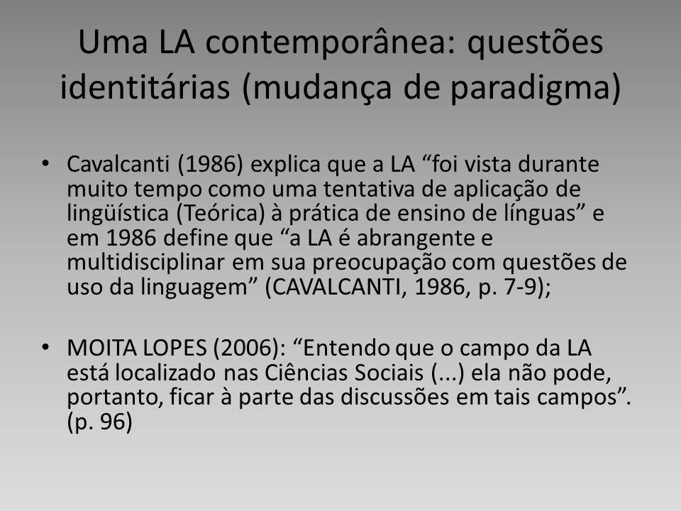 Uma LA contemporânea: questões identitárias (mudança de paradigma) Cavalcanti (1986) explica que a LA foi vista durante muito tempo como uma tentativa