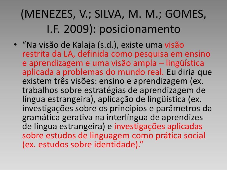 (MENEZES, V.; SILVA, M. M.; GOMES, I.F. 2009): posicionamento Na visão de Kalaja (s.d.), existe uma visão restrita da LA, definida como pesquisa em en