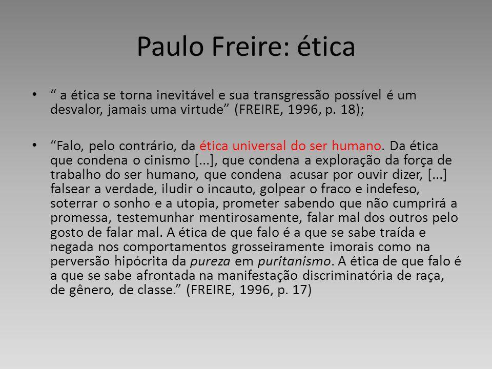 Paulo Freire: ética a ética se torna inevitável e sua transgressão possível é um desvalor, jamais uma virtude (FREIRE, 1996, p. 18); Falo, pelo contrá