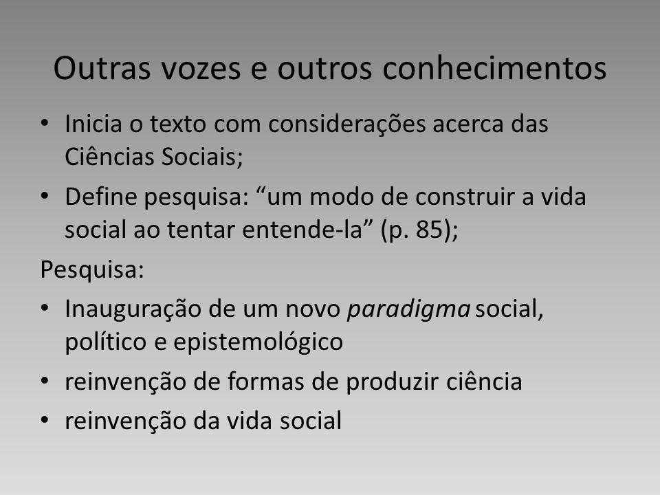 Outras vozes e outros conhecimentos Inicia o texto com considerações acerca das Ciências Sociais; Define pesquisa: um modo de construir a vida social