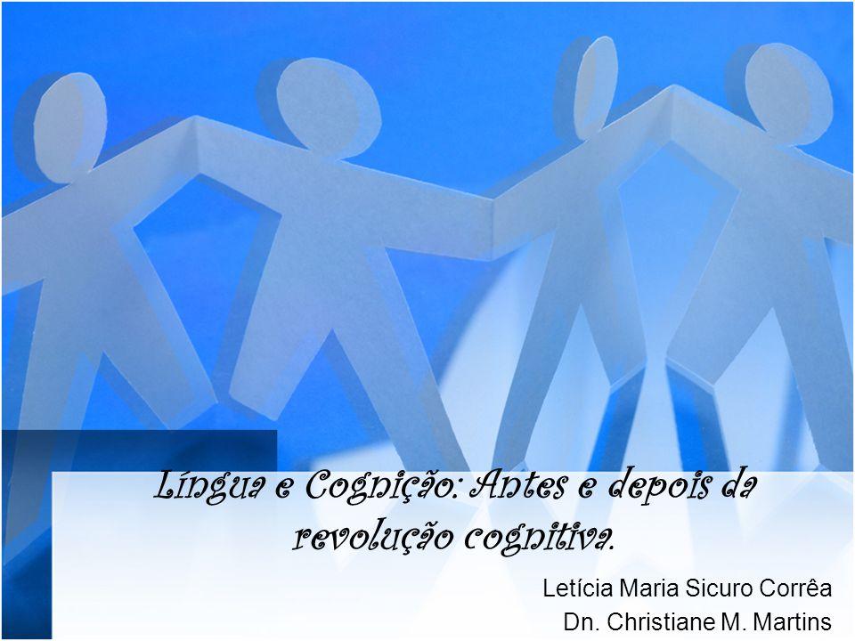 Língua e Cognição: Antes e depois da revolução cognitiva. Letícia Maria Sicuro Corrêa Dn. Christiane M. Martins