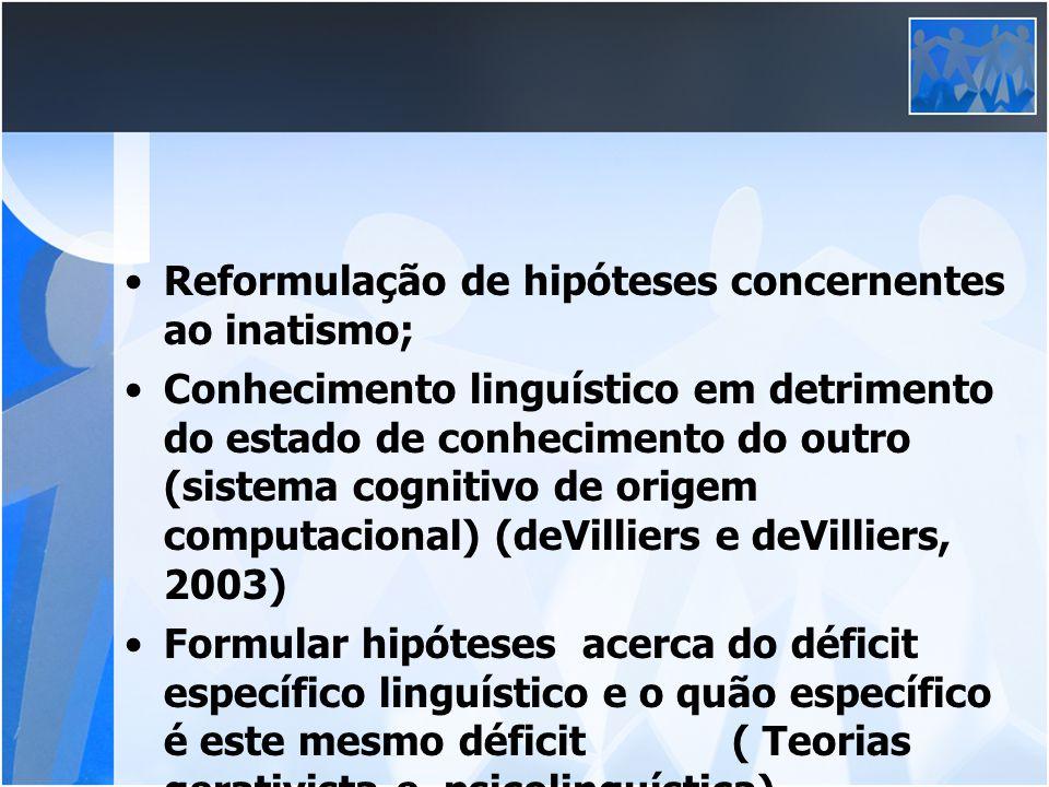 Reformulação de hipóteses concernentes ao inatismo; Conhecimento linguístico em detrimento do estado de conhecimento do outro (sistema cognitivo de or
