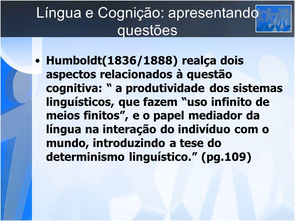 Língua e Cognição: apresentando questões Humboldt(1836/1888) realça dois aspectos relacionados à questão cognitiva: a produtividade dos sistemas lingu
