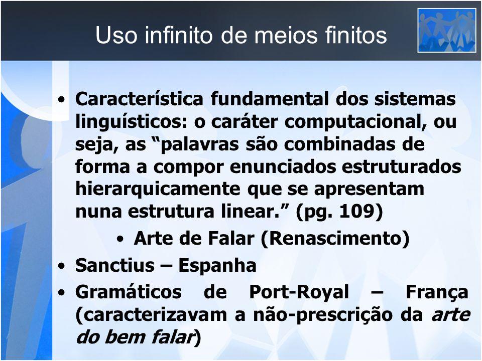 Uso infinito de meios finitos Característica fundamental dos sistemas linguísticos: o caráter computacional, ou seja, as palavras são combinadas de fo
