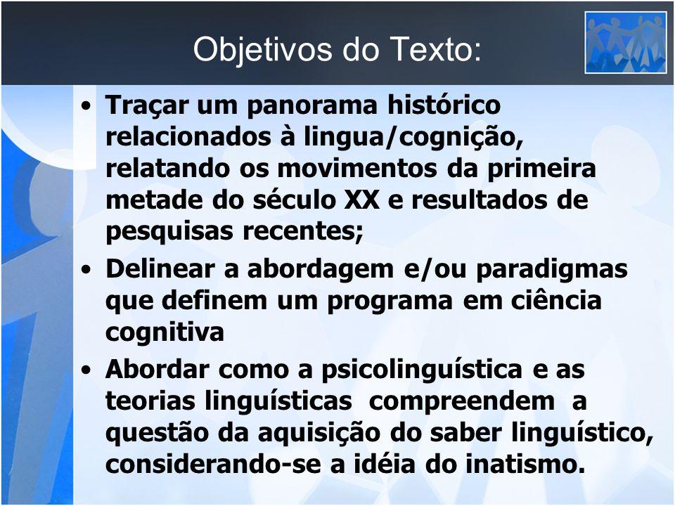 Objetivos do Texto: Traçar um panorama histórico relacionados à lingua/cognição, relatando os movimentos da primeira metade do século XX e resultados