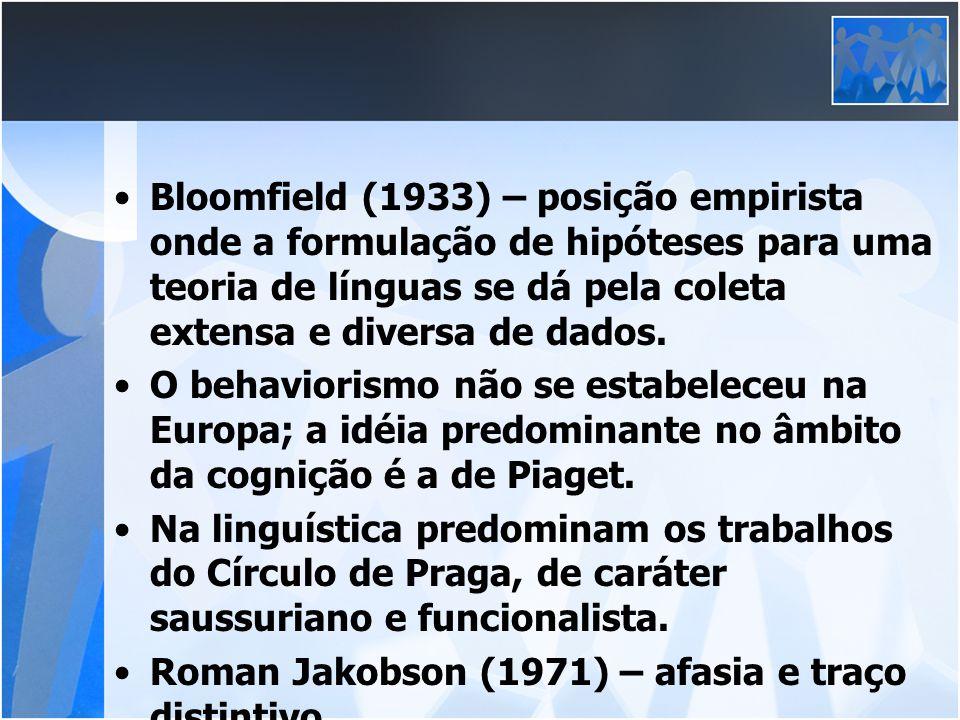 Bloomfield (1933) – posição empirista onde a formulação de hipóteses para uma teoria de línguas se dá pela coleta extensa e diversa de dados. O behavi