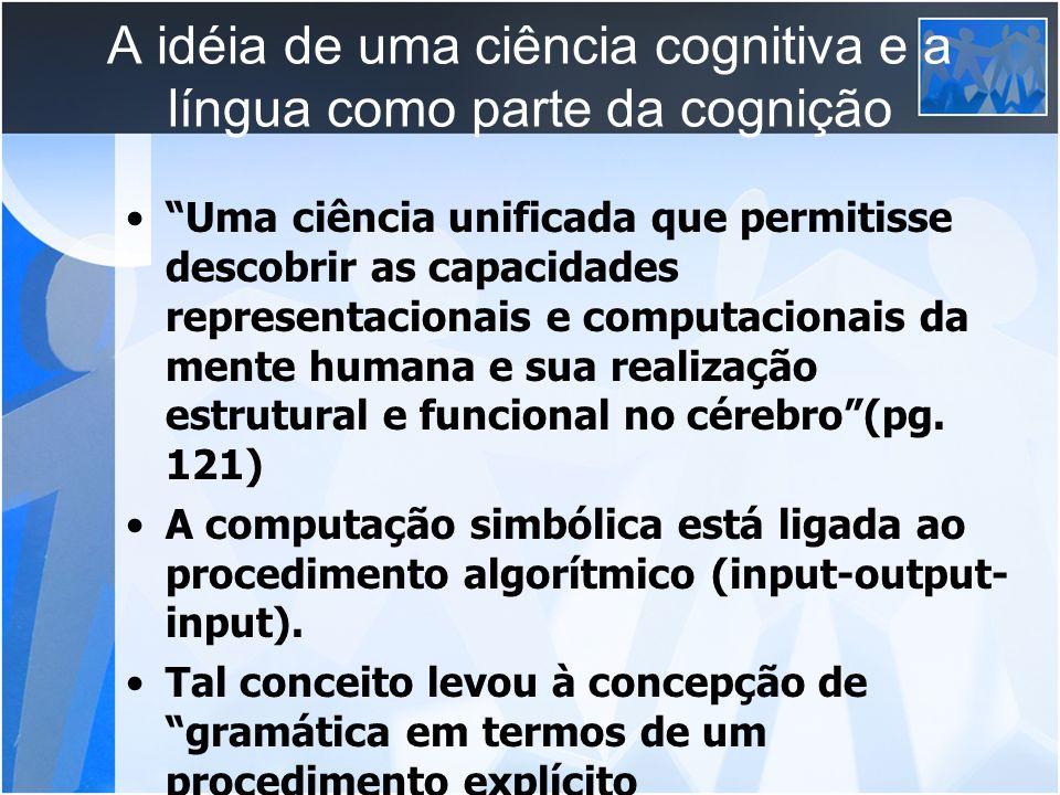 A idéia de uma ciência cognitiva e a língua como parte da cognição Uma ciência unificada que permitisse descobrir as capacidades representacionais e c