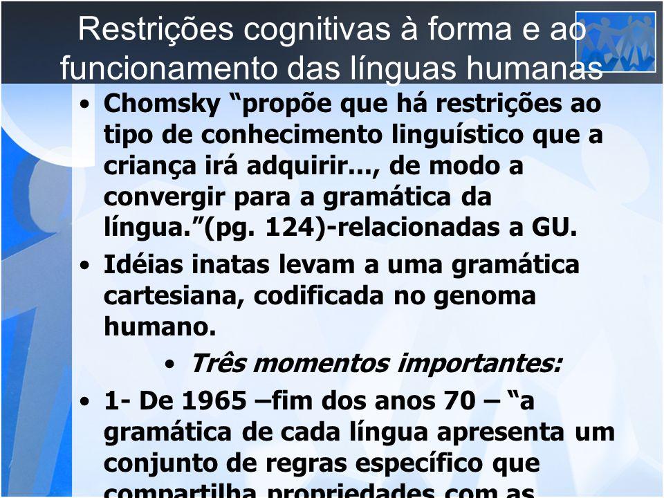 Restrições cognitivas à forma e ao funcionamento das línguas humanas Chomsky propõe que há restrições ao tipo de conhecimento linguístico que a crianç