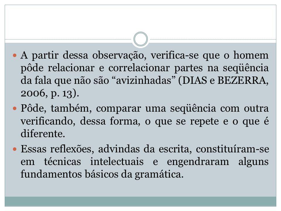 A partir dessa observação, verifica-se que o homem pôde relacionar e correlacionar partes na seqüência da fala que não são avizinhadas (DIAS e BEZERRA