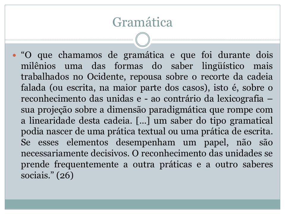 Gramática O que chamamos de gramática e que foi durante dois milênios uma das formas do saber lingüístico mais trabalhados no Ocidente, repousa sobre