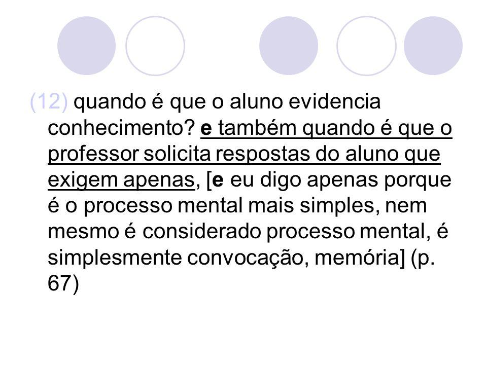 (12) quando é que o aluno evidencia conhecimento? e também quando é que o professor solicita respostas do aluno que exigem apenas, [e eu digo apenas p