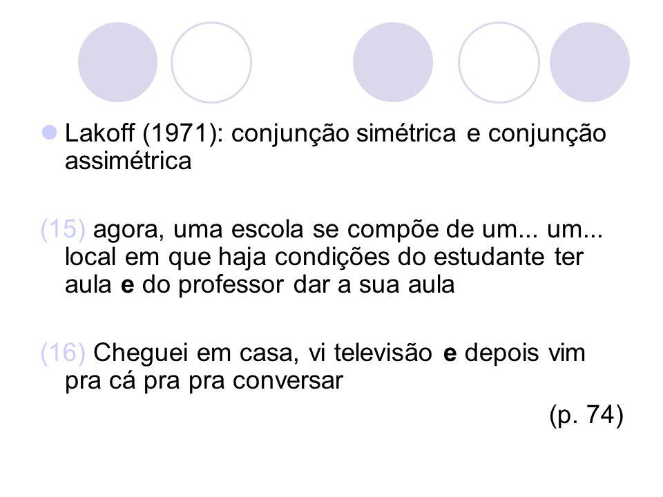 Lakoff (1971): conjunção simétrica e conjunção assimétrica (15) agora, uma escola se compõe de um... um... local em que haja condições do estudante te