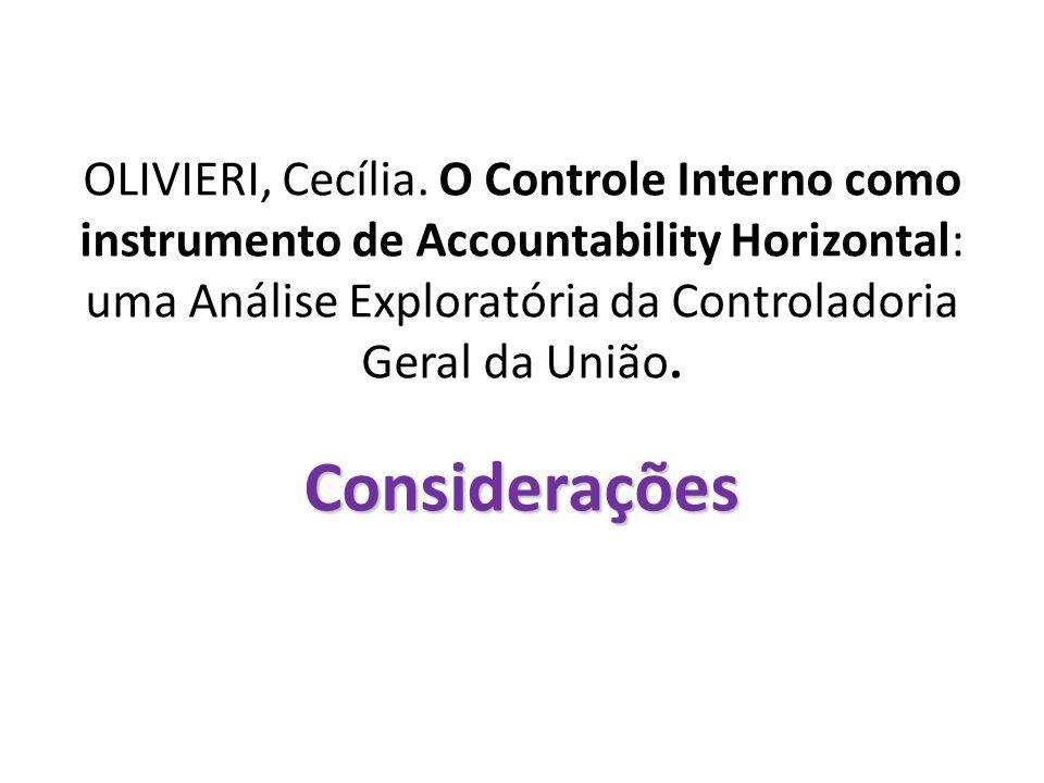 Considerações OLIVIERI, Cecília. O Controle Interno como instrumento de Accountability Horizontal: uma Análise Exploratória da Controladoria Geral da