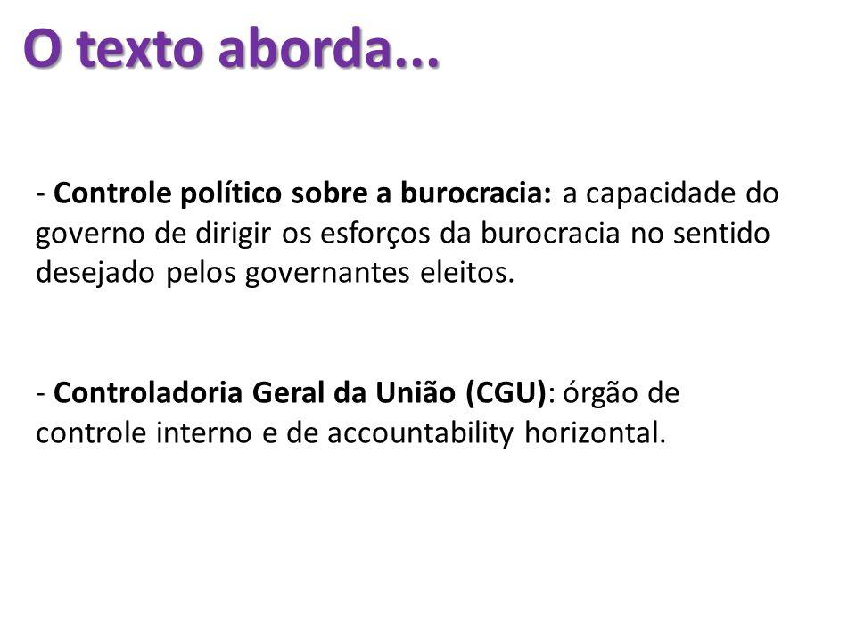 O texto aborda... - Controle político sobre a burocracia: a capacidade do governo de dirigir os esforços da burocracia no sentido desejado pelos gover