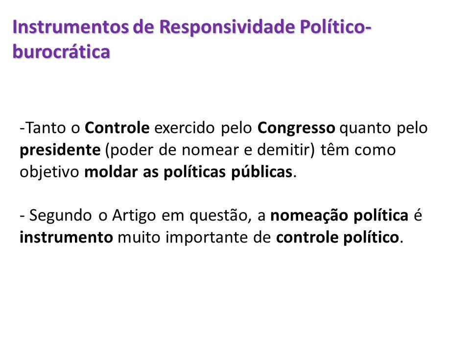 Instrumentos de Responsividade Político- burocrática -Tanto o Controle exercido pelo Congresso quanto pelo presidente (poder de nomear e demitir) têm