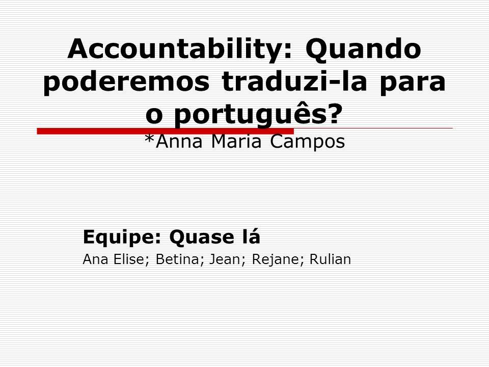 Accountability: Quando poderemos traduzi-la para o português? *Anna Maria Campos Equipe: Quase lá Ana Elise; Betina; Jean; Rejane; Rulian