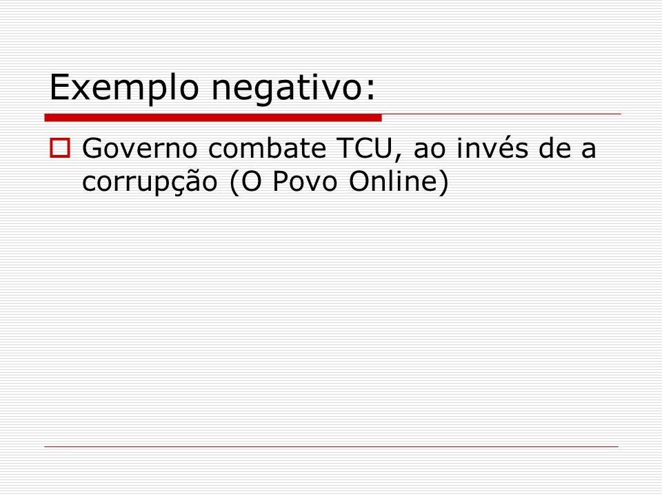 Exemplo negativo: Governo combate TCU, ao invés de a corrupção (O Povo Online)