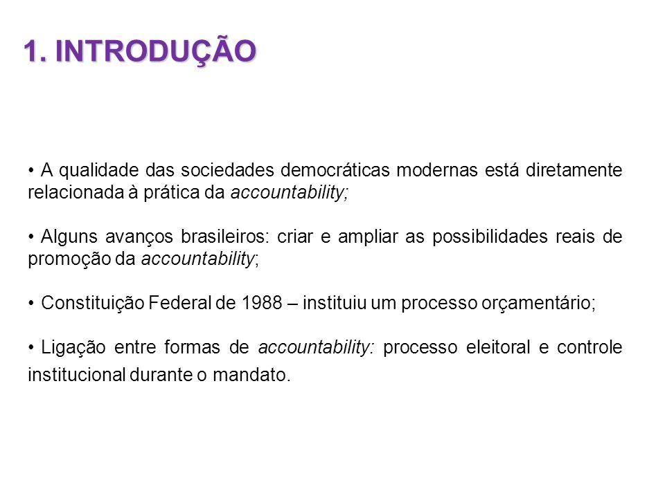1. INTRODUÇÃO A qualidade das sociedades democráticas modernas está diretamente relacionada à prática da accountability; Alguns avanços brasileiros: c