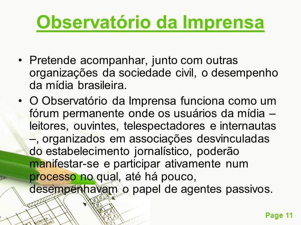 Page 11 Observatório da Imprensa Pretende acompanhar, junto com outras organizações da sociedade civil, o desempenho da mídia brasileira. O Observatór
