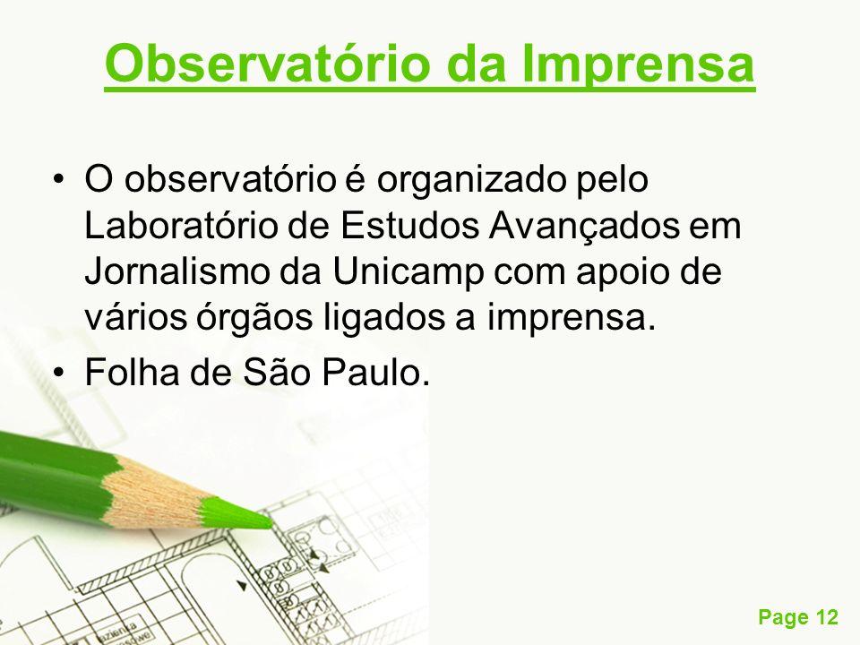 Page 12 Observatório da Imprensa O observatório é organizado pelo Laboratório de Estudos Avançados em Jornalismo da Unicamp com apoio de vários órgãos