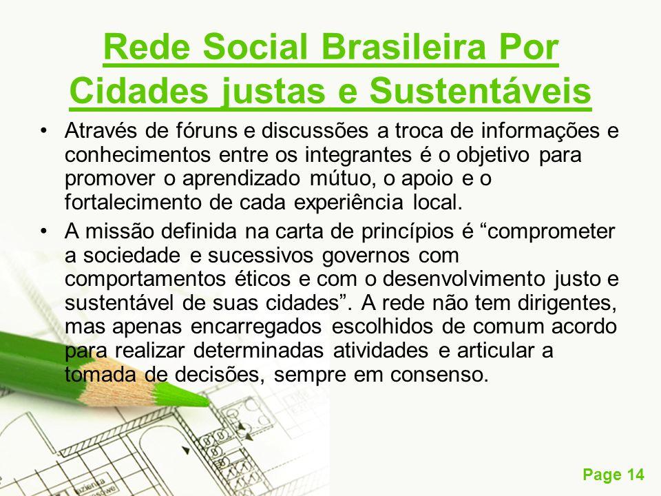 Page 14 Rede Social Brasileira Por Cidades justas e Sustentáveis Através de fóruns e discussões a troca de informações e conhecimentos entre os integr