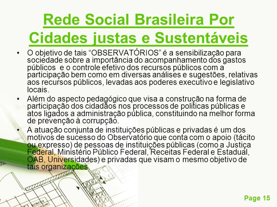 Page 15 Rede Social Brasileira Por Cidades justas e Sustentáveis O objetivo de tais OBSERVATÓRIOS é a sensibilização para sociedade sobre a importânci