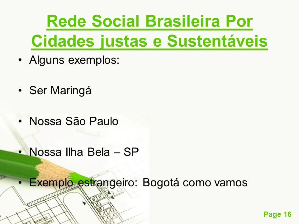 Page 16 Rede Social Brasileira Por Cidades justas e Sustentáveis Alguns exemplos: Ser Maringá Nossa São Paulo Nossa Ilha Bela – SP Exemplo estrangeiro