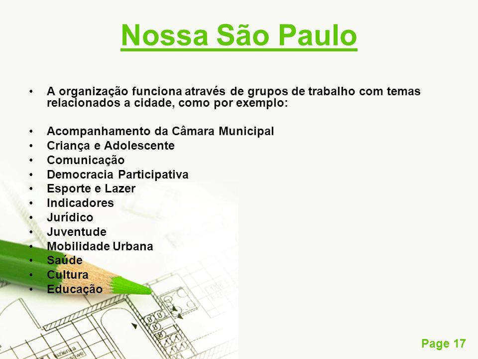 Page 17 Nossa São Paulo A organização funciona através de grupos de trabalho com temas relacionados a cidade, como por exemplo: Acompanhamento da Câma