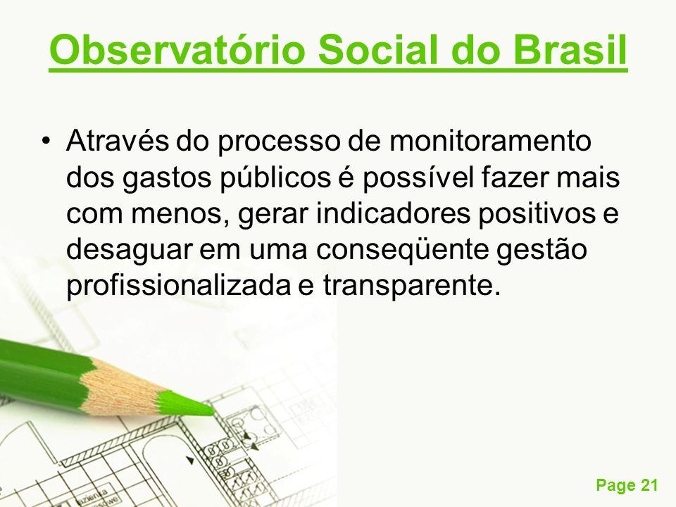 Page 21 Observatório Social do Brasil Através do processo de monitoramento dos gastos públicos é possível fazer mais com menos, gerar indicadores posi