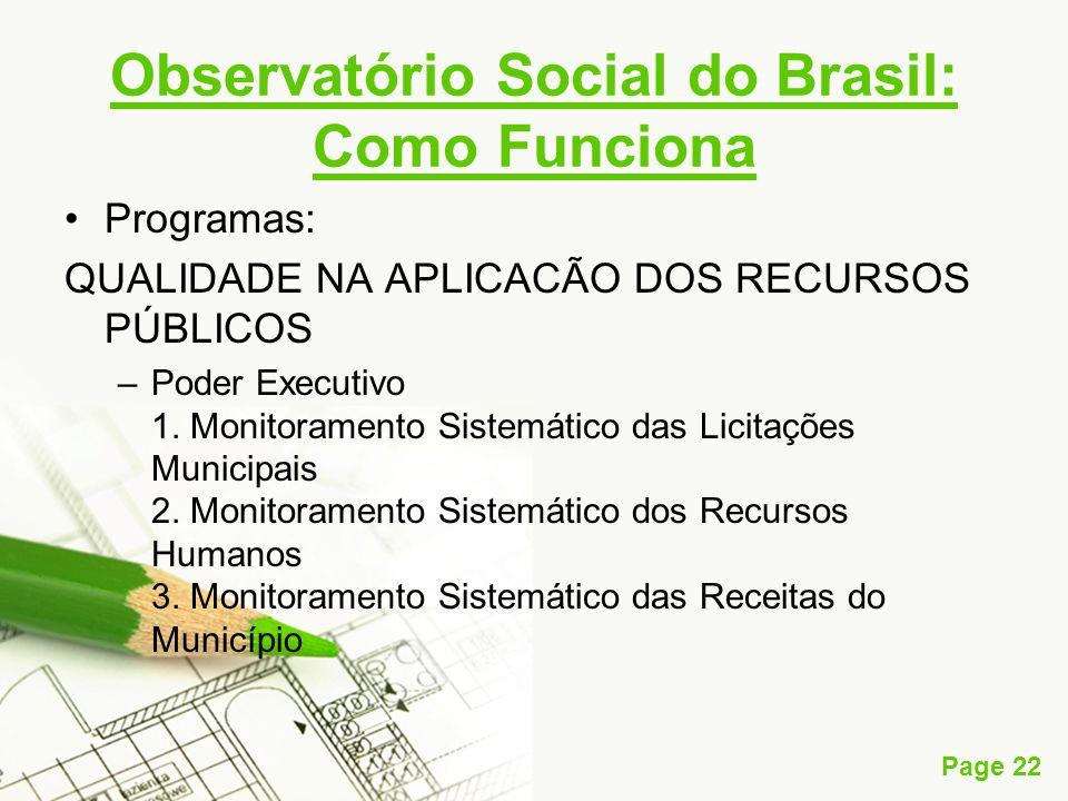 Page 22 Observatório Social do Brasil: Como Funciona Programas: QUALIDADE NA APLICACÃO DOS RECURSOS PÚBLICOS –Poder Executivo 1. Monitoramento Sistemá