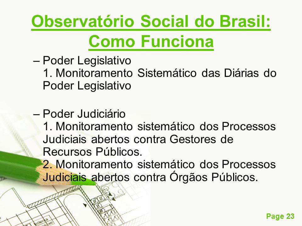 Page 23 Observatório Social do Brasil: Como Funciona –Poder Legislativo 1. Monitoramento Sistemático das Diárias do Poder Legislativo –Poder Judiciári