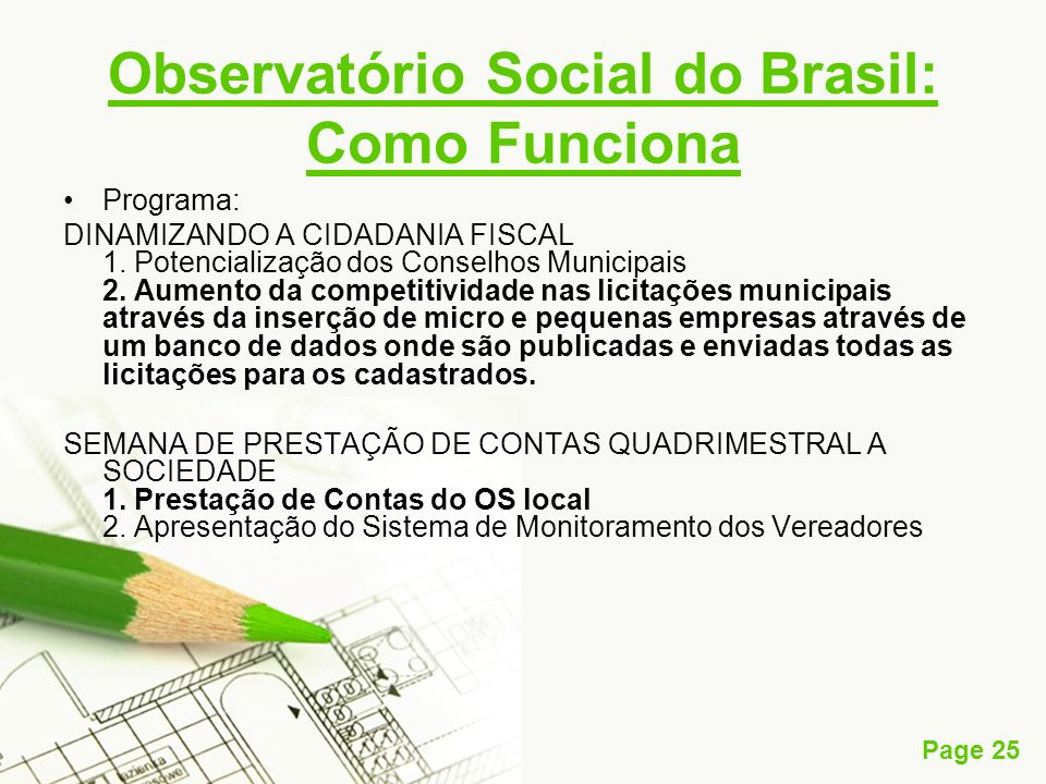 Page 25 Observatório Social do Brasil: Como Funciona Programa: DINAMIZANDO A CIDADANIA FISCAL 1. Potencialização dos Conselhos Municipais 2. Aumento d