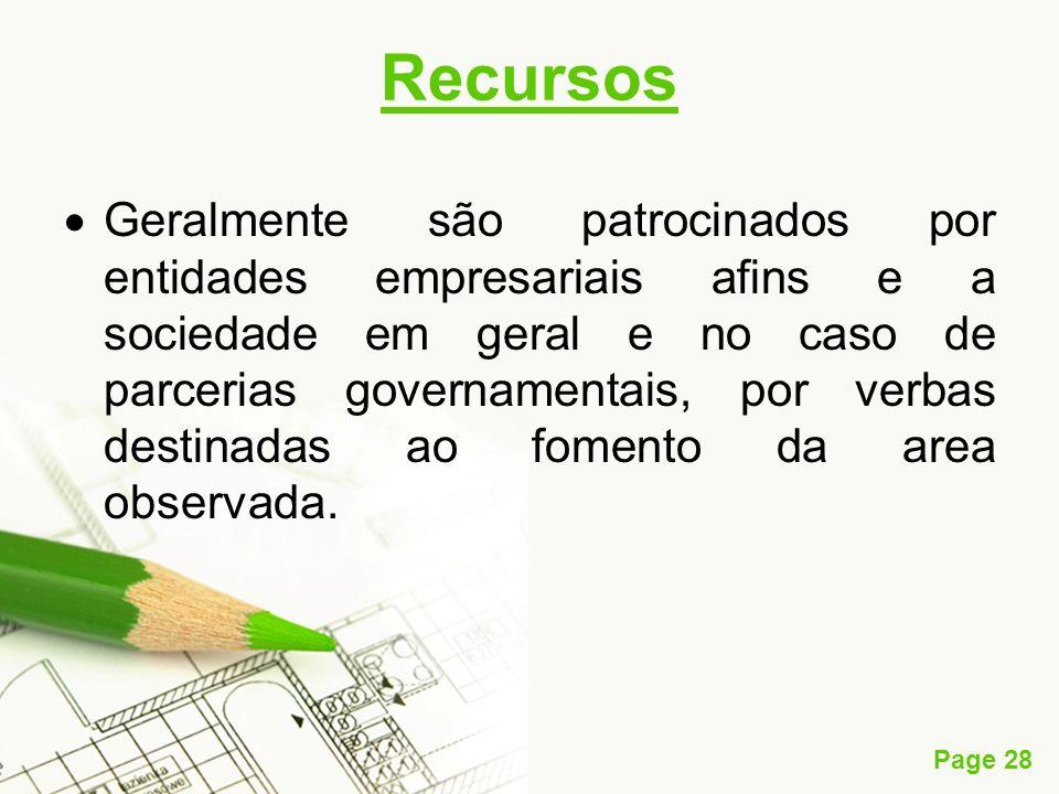 Page 28 Recursos Geralmente são patrocinados por entidades empresariais afins e a sociedade em geral e no caso de parcerias governamentais, por verbas