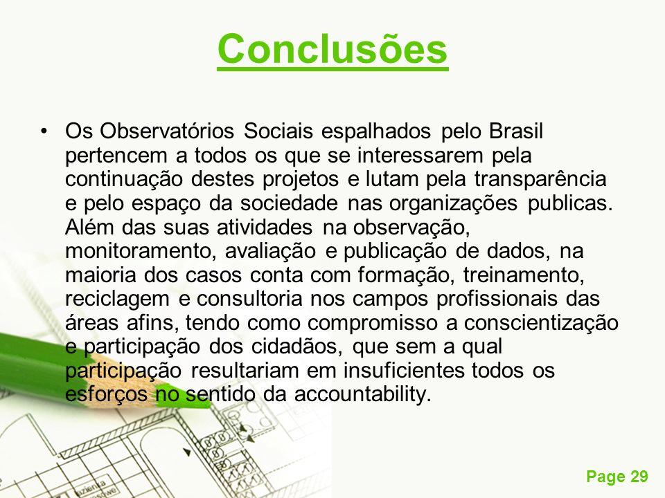 Page 29 Conclusões Os Observatórios Sociais espalhados pelo Brasil pertencem a todos os que se interessarem pela continuação destes projetos e lutam p