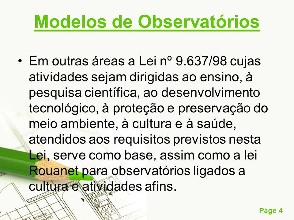 Page 4 Modelos de Observatórios Em outras áreas a Lei nº 9.637/98 cujas atividades sejam dirigidas ao ensino, à pesquisa científica, ao desenvolviment
