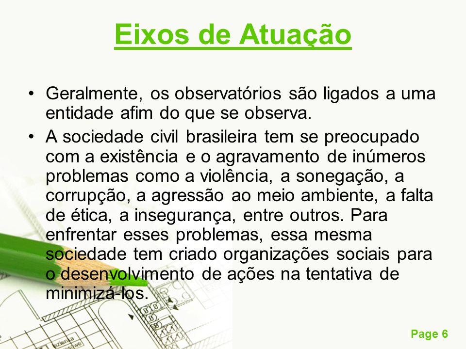 Page 6 Eixos de Atuação Geralmente, os observatórios são ligados a uma entidade afim do que se observa. A sociedade civil brasileira tem se preocupado