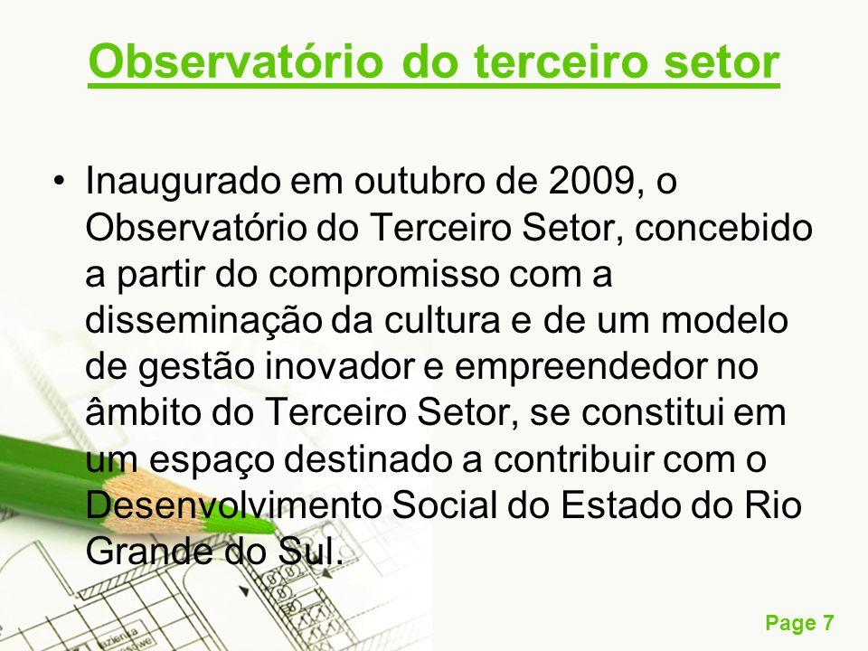 Page 7 Observatório do terceiro setor Inaugurado em outubro de 2009, o Observatório do Terceiro Setor, concebido a partir do compromisso com a dissemi