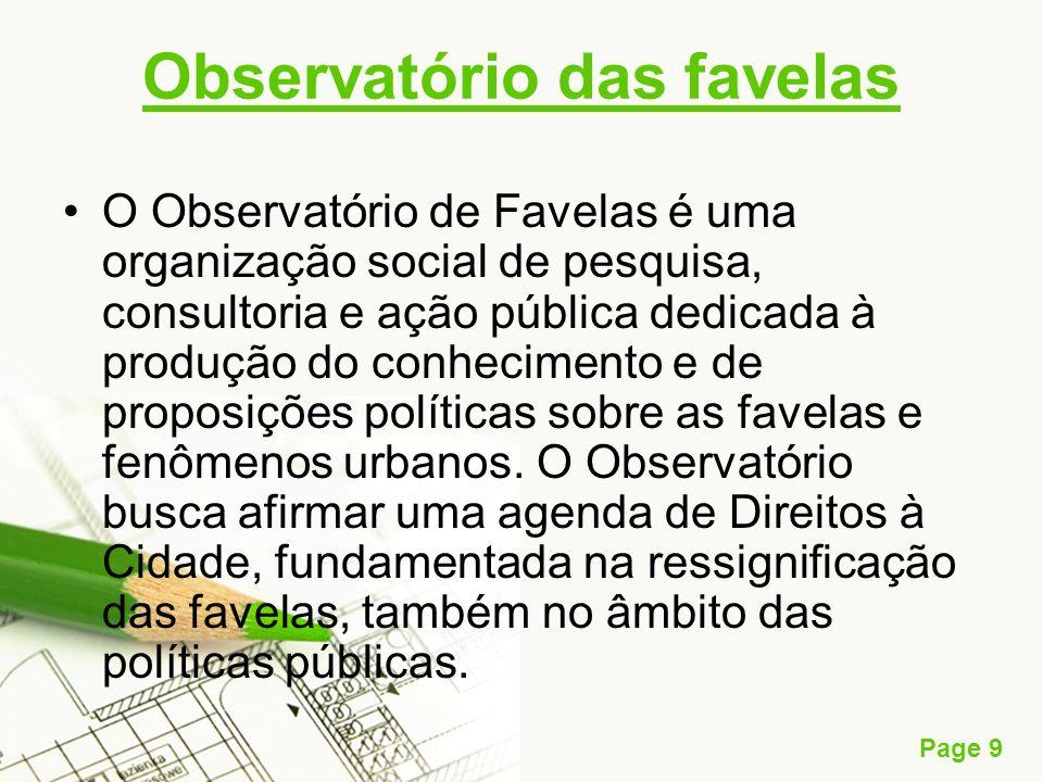 Page 9 Observatório das favelas O Observatório de Favelas é uma organização social de pesquisa, consultoria e ação pública dedicada à produção do conh