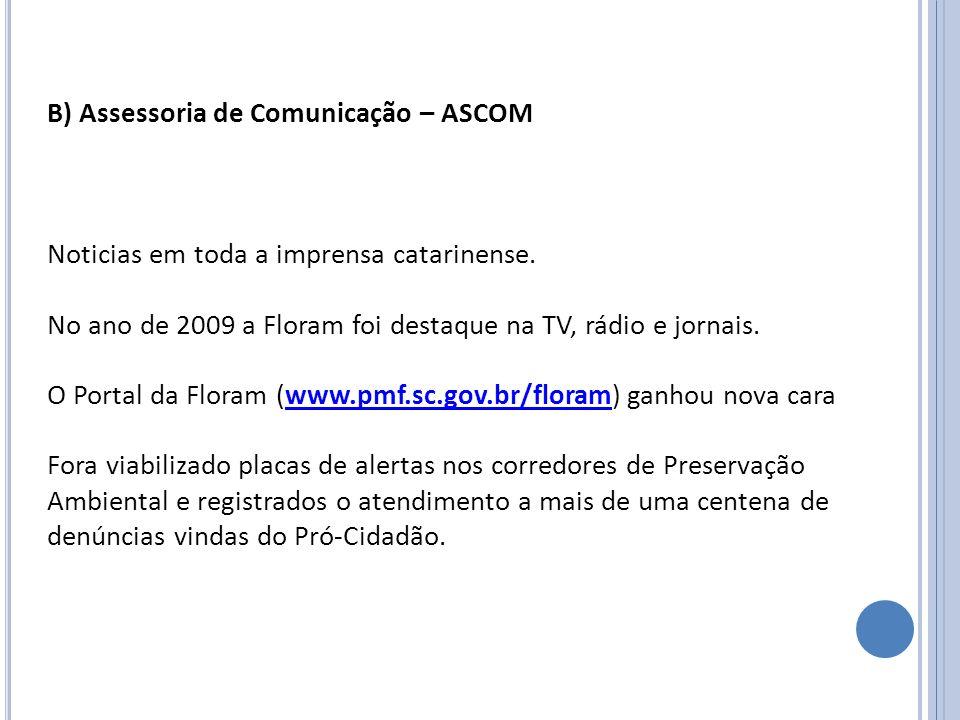 B) Assessoria de Comunicação – ASCOM Noticias em toda a imprensa catarinense. No ano de 2009 a Floram foi destaque na TV, rádio e jornais. O Portal da