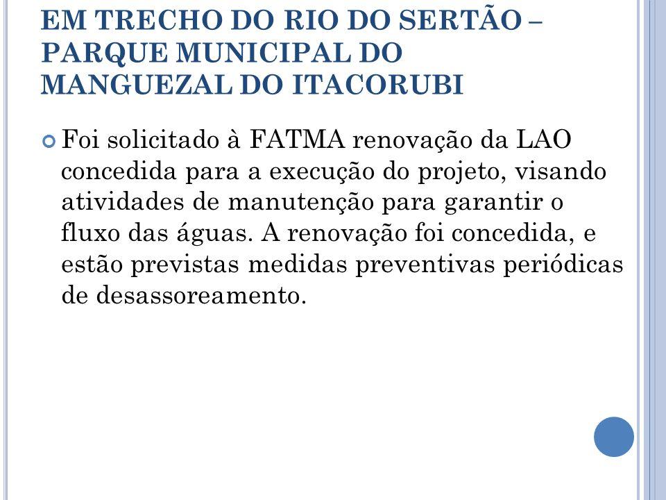 LIMPEZA E DESASSOREAMENTO EM TRECHO DO RIO DO SERTÃO – PARQUE MUNICIPAL DO MANGUEZAL DO ITACORUBI Foi solicitado à FATMA renovação da LAO concedida pa