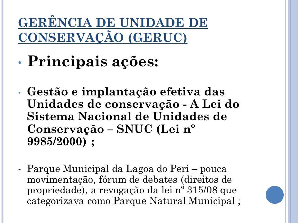 GERÊNCIA DE UNIDADE DE CONSERVAÇÃO (GERUC) Principais ações: Gestão e implantação efetiva das Unidades de conservação - A Lei do Sistema Nacional de U