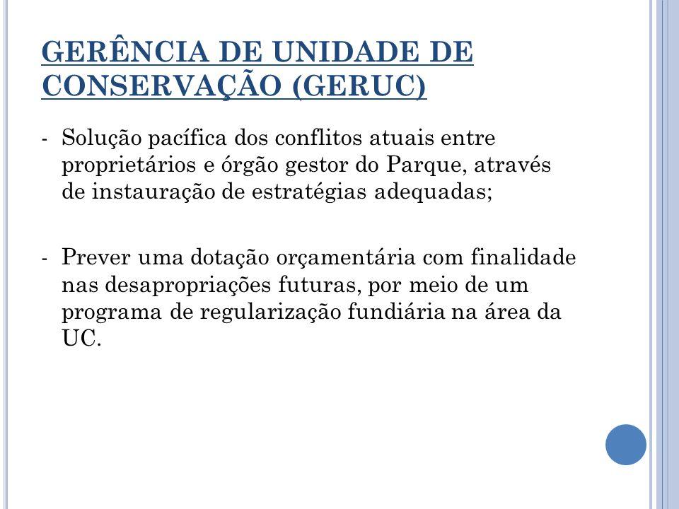 GERÊNCIA DE UNIDADE DE CONSERVAÇÃO (GERUC) -Solução pacífica dos conflitos atuais entre proprietários e órgão gestor do Parque, através de instauração
