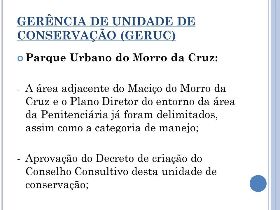 GERÊNCIA DE UNIDADE DE CONSERVAÇÃO (GERUC) Parque Urbano do Morro da Cruz: - A área adjacente do Maciço do Morro da Cruz e o Plano Diretor do entorno