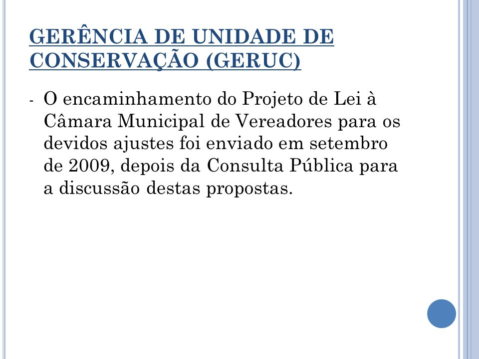 GERÊNCIA DE UNIDADE DE CONSERVAÇÃO (GERUC) - O encaminhamento do Projeto de Lei à Câmara Municipal de Vereadores para os devidos ajustes foi enviado e