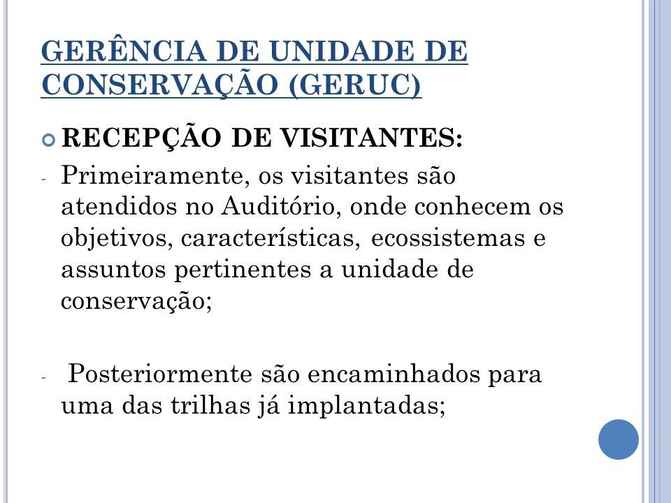 GERÊNCIA DE UNIDADE DE CONSERVAÇÃO (GERUC) RECEPÇÃO DE VISITANTES: - Primeiramente, os visitantes são atendidos no Auditório, onde conhecem os objetiv