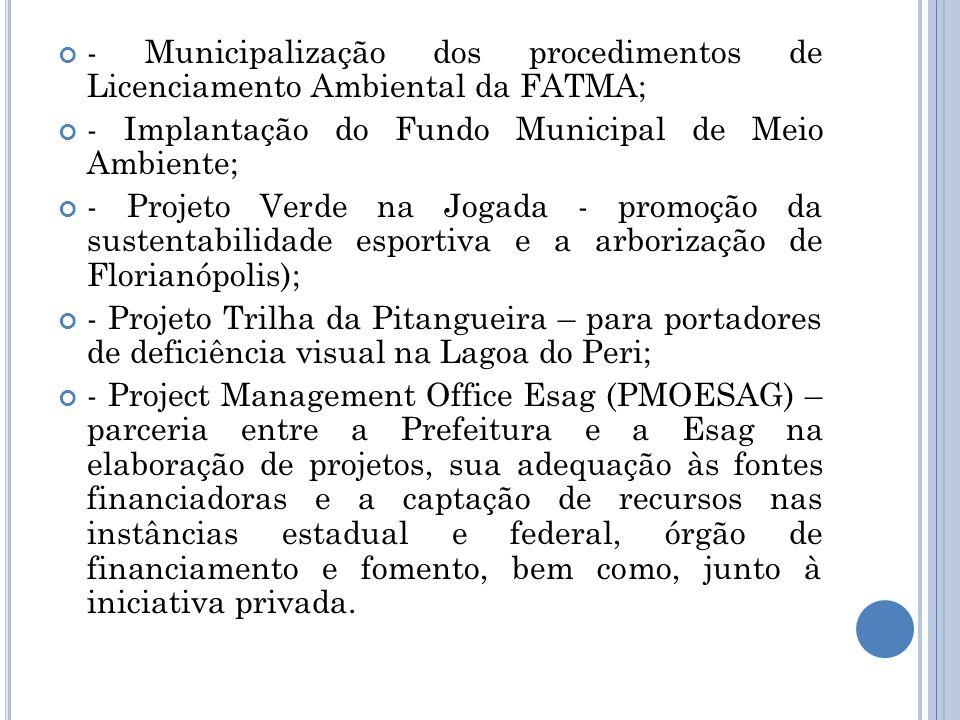 - Municipalização dos procedimentos de Licenciamento Ambiental da FATMA; - Implantação do Fundo Municipal de Meio Ambiente; - Projeto Verde na Jogada